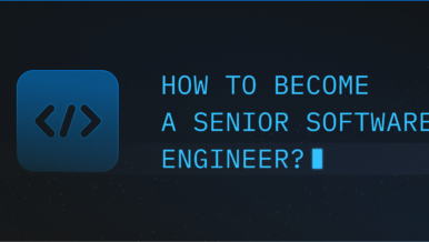 Software-Oriented Times Call For Modern Solutions: How to Become a Senior Software Engineer