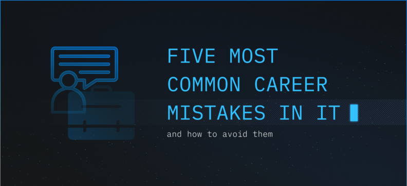 The 5 Most Common Career Mistakes in IT and How to Avoid Them
