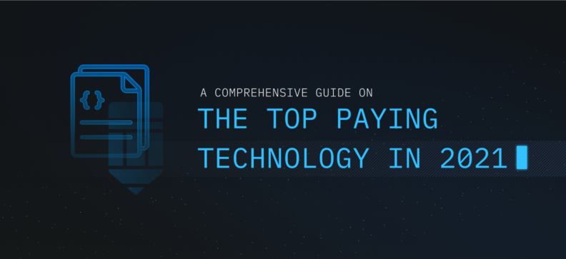 A Comprehensive Guide on the Top Paying Technology in 2021